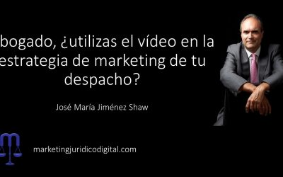 Abogado, ¿utilizas el vídeo en la estrategia de marketing de tu despacho?